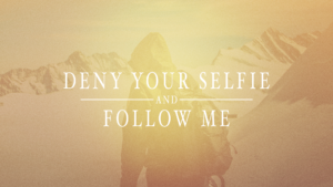 Sermon Graphic on Deny your selfie & follow me