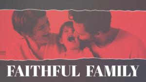 Sermon Graphic for Faithful Family