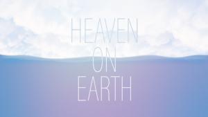 Sermon Graphic on Heaven on earth