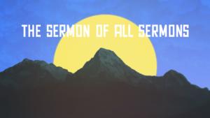 Sermon Graphics on The sermon of all sermons