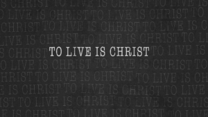 Sermon Graphic on To Live Is Christ