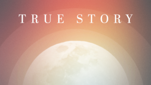 Sermon Graphic on True Story