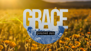 Sermon graphic on Grace Poured Out